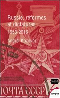 Russie, réformes et dictatures - De Khroutchev à Poutine (1953-2016)-Andreï Kozovoï