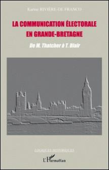 La communication électorale en Grande-Bretagne - De M. Thatcher à T. Blair-Karine Rivière-De Franco