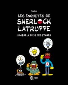 Sherlock Latruffe, T02 - Lumière à tous les étages-Matyo