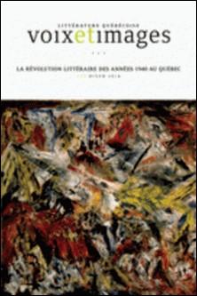 Voix et Images. Vol. 41 No. 2, Hiver 2016 - La révolution littéraire des années 1940 au Québec-Marie-Frédérique Desbiens , Denis Saint-Jacques
