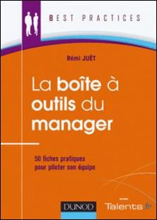 La Boîte à outils du manager - 50 fiches pratiques pour piloter son équipe-Rémi Juët