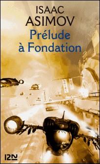 Prélude à Fondation - Le cycle de Fondation - tome 1-Isaac Asimov , Jean Bonnefoy , Jacques Goimard