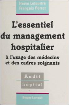 L'essentiel du management hospitalier - À l'usage des médecins et des cadres soignants-François Perret , Hervé Leteurtre