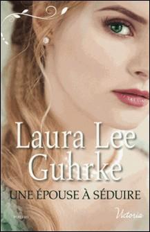 Une épouse à séduire-Laura Lee Guhrke