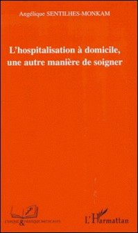 L'hospitalisation à domicile, une autre manière de soigner-Angélique Sentilhes-Monkam