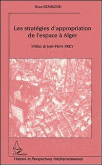 Les stratégies d'appropriation de l'espace à Alger-Nora Semmoud