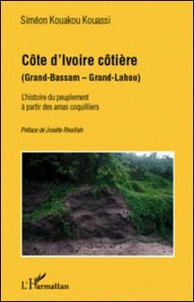 Côte d'Ivoire côtière - L'histoire du peuplement à partir des amas coquillers-Siméon Kouakou Kouassi