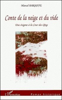Conte de la neige et du vide - Une énigme à la cour des Qing-Marcel Baraffe