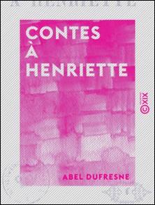Contes à Henriette-Abel Dufresne