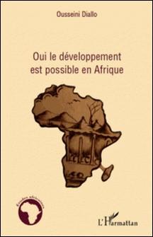 Oui, le développement est possible en Afrique - Une nouvelle approche du développement et de la lutte contre la pauvreté à travers le commerce international et un partage équitable des ressources-Ousseini Diallo