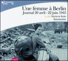 Une femme à Berlin - Journal 20 avril- 22 juin 1945-Anonyme