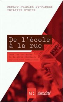 De l'école à la rue - Dans les coulisses de la grève étudiante-Renaud Poirier St-Pierre , Philippe Ethier , Simon Tremblay-Pepin