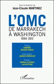 L'OMC : de Marrakech à Washington (1994-2017)-Jean-Claude Martinez