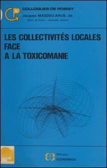 LES COLLECTIVITES LOCALES FACE A LA TOXICOMANIE-Jacques Masdeu-Arus