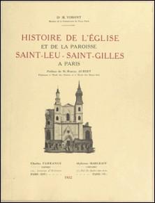 Histoire de l'église et de la paroisse Saint-Leu-Saint-Gilles, à Paris-M. Vimont , Marcel Aubert