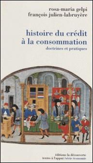 Histoire du crédit à la consommation - Doctrines et pratiques-Ettore Gelpi , Julien Labruyere