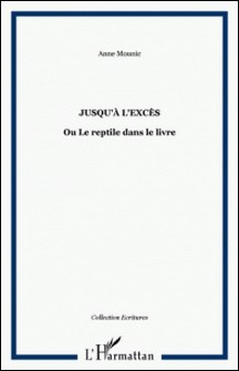 Jusqu'à l'excès - Ou Le reptile dans le livre-Anne Mounic