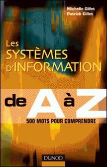 Les systèmes d' Information de A à Z-Michelle Gillet , Patrick Gillet