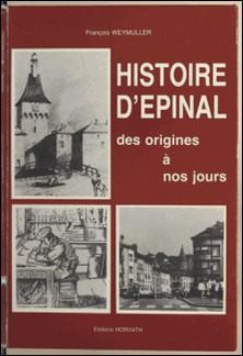 Histoire d'Épinal des origines à nos jours-François Weymuller