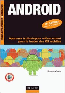 Android - 3e éd. - Apprenez à développer efficacement pour le leader des OS mobiles-Florent Garin