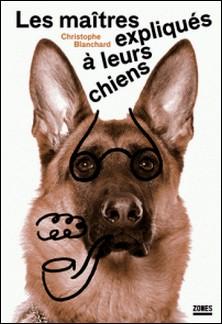 Les maîtres expliqués à leurs chiens-Christophe Blanchard