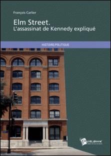 Elm Street - Oswald a tué Kennedy !-François Carlier