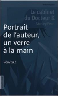 Le cabinet du docteur K - Portrait de l'auteur, un verre à la main-Stanley Péan