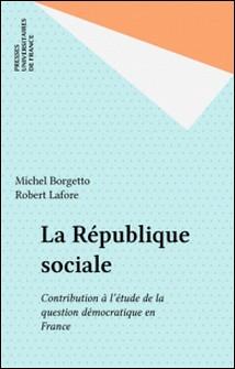 La république sociale. Contribution à l'étude de la question démocratique en France-Robert Lafore , Michel Borgetto