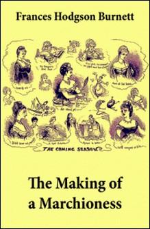The Making of a Marchioness (Emily Fox-Seton, Complete)-Frances Hodgson Burnett