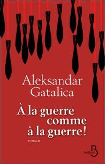 A la guerre comme à la guerre-Aleksandar Galatica