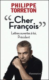 Cher François - Lettres ouvertes à toi, Président-Philippe Torreton
