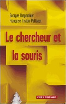 Le chercheur et la souris - La science à l'épreuve de l'animalité-Georges Chapouthier , Françoise Tristani-Potteaux