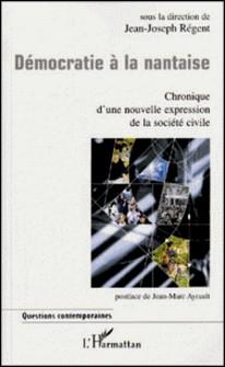 Démocratie à la nantaise. Chronique d'une expression de la société civile-Jean-Joseph Regent
