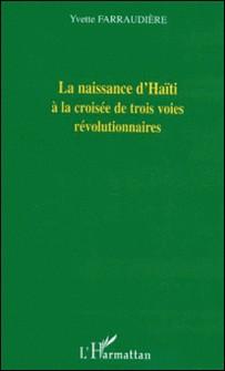 La naissance d'Haïti à la croisée de trois voies révolutionnaires-Yvette Farraudiere