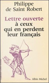 Lettre ouverte à ceux qui en perdent leur français-Philippe de Saint Robert