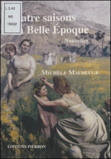 Quatre saisons à la Belle Epoque-Michèle Maubeuge