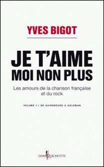 Je t'aime, moi non plus - Les amours de la chanson française et du rock. Tome 1, De Gainsbourg à Goldman-Yves Bigot