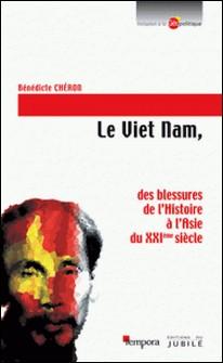 Le Viet Nam - des blessures de l'Histoire à l'Asie du XXIème siècle-Bénédicte Chéron