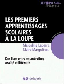 Les premiers apprentissages scolaires à la loupe - Des liens entre énumération, oralité et littératie-Claire Margolinas , Marceline Laparra