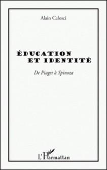 Education et identité - De Piaget à Spinoza-Alain Calosci