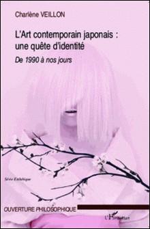 L'Art contemporain japonais : quête d'une identité - Expression de la crise identitaire dans l'Art contemporain japonais (1990 à nos jours)-Charlène Veillon