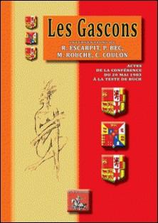 Les Gascons - Actes de la conférence du 20 mai 1983 à la Teste-de-Buch-Robert Escarpit , Pierre Bec , Michel Rouche , Christian Coulon