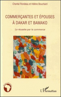 Commerçantes et épouses à Dakar et Bamako - La réussite par le commerce-Chantal Rondeau , Hélène Bouchard