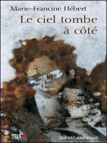 Le Ciel tombe à côté-Marie-Francine Hébert