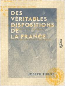 Des véritables dispositions de la France - Et des moyens les plus propres à en faciliter la manifestation-Joseph Turot
