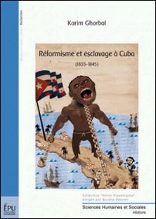 Réformisme et esclavage à Cuba - (1835-1845)-Karim Ghorbal