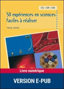 50 expériences en sciences faciles à réaliser - CE2 - CM1 - CM2-Pascal Chauvel