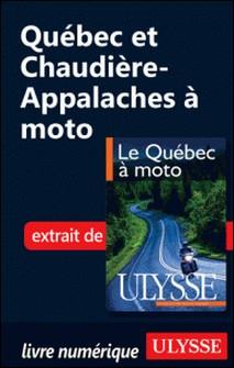 Le Québec à moto - Chap. Québec et Chaudière-Appalache-Hélène Boyer , Odile Mongeau