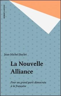 La Nouvelle alliance - Pour un grand parti démocrate à la française-Jean-Michel Baylet