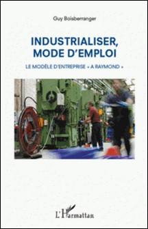 Industrialiser, mode d'emploi - Le modèle d'entreprise